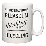 No Distractions Please I'm Thinking About Bicycling  Mug
