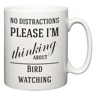No Distractions Please I'm Thinking About Bird watching  Mug
