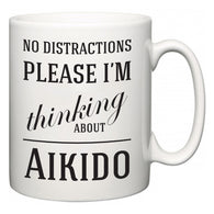 No Distractions Please I'm Thinking About Aikido  Mug