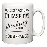 No Distractions Please I'm Thinking About Boomerangs  Mug