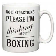 No Distractions Please I'm Thinking About Boxing  Mug