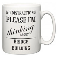 No Distractions Please I'm Thinking About Bridge Building  Mug