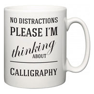 No Distractions Please I'm Thinking About Calligraphy  Mug