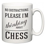 No Distractions Please I'm Thinking About Chess  Mug