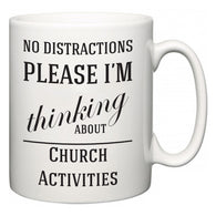 No Distractions Please I'm Thinking About Church Activities  Mug