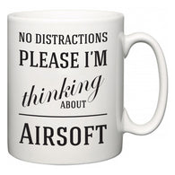 No Distractions Please I'm Thinking About Airsoft  Mug