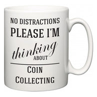No Distractions Please I'm Thinking About Coin Collecting  Mug