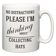 No Distractions Please I'm Thinking About Collecting Hats  Mug