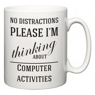 No Distractions Please I'm Thinking About Computer activities  Mug