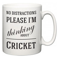 No Distractions Please I'm Thinking About Cricket  Mug