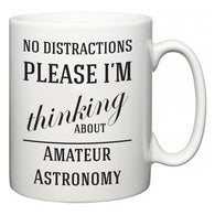 No Distractions Please I'm Thinking About Amateur Astronomy  Mug