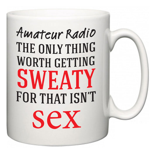 Amateur Radio The Only Thing Worth Getting Sweaty For  Mug