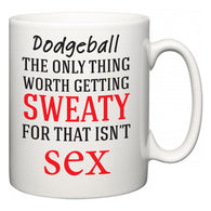 Dodgeball The Only Thing Worth Getting Sweaty For  Mug