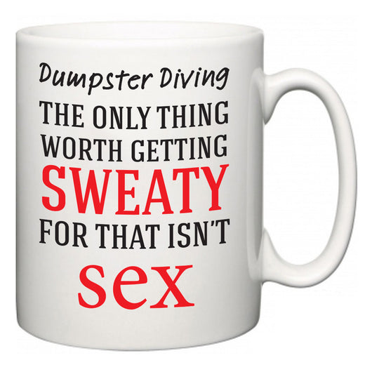 Dumpster Diving The Only Thing Worth Getting Sweaty For  Mug