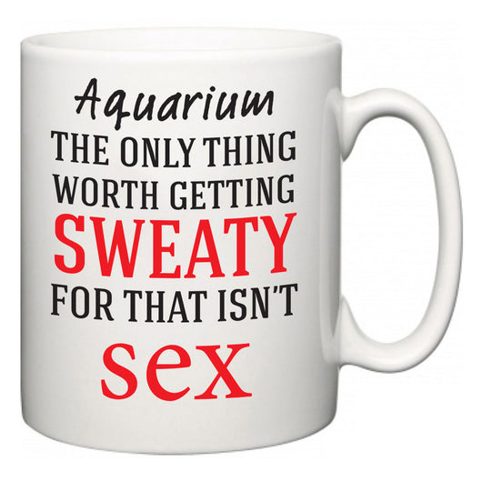 Aquarium The Only Thing Worth Getting Sweaty For  Mug