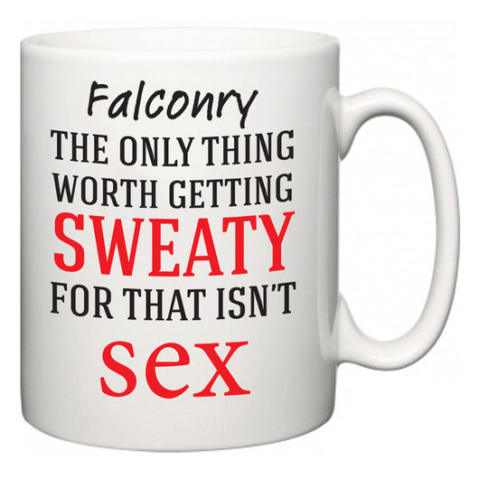 Falconry The Only Thing Worth Getting Sweaty For  Mug