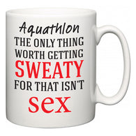 Aquathlon The Only Thing Worth Getting Sweaty For  Mug