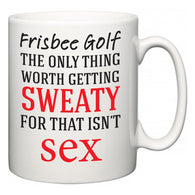 Frisbee Golf The Only Thing Worth Getting Sweaty For  Mug