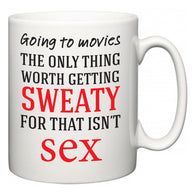 Going to movies The Only Thing Worth Getting Sweaty For  Mug