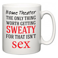 Home Theater The Only Thing Worth Getting Sweaty For  Mug
