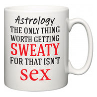 Astrology The Only Thing Worth Getting Sweaty For  Mug
