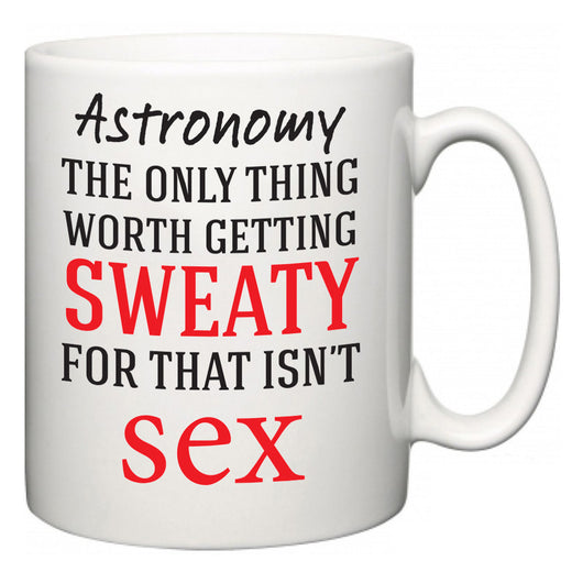 Astronomy The Only Thing Worth Getting Sweaty For  Mug