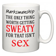 Marksmanship The Only Thing Worth Getting Sweaty For  Mug