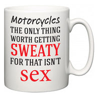 Motorcycles The Only Thing Worth Getting Sweaty For  Mug