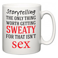 Storytelling The Only Thing Worth Getting Sweaty For  Mug