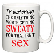 TV watching The Only Thing Worth Getting Sweaty For  Mug