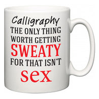 Calligraphy The Only Thing Worth Getting Sweaty For  Mug