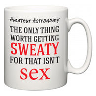 Amateur Astronomy The Only Thing Worth Getting Sweaty For  Mug