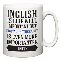 Inglish is Like Well Important But Digital Photography Is Even More Importanter INIT?  Mug