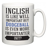 Inglish is Like Well Important But Dodgeball Is Even More Importanter INIT?  Mug