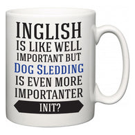 Inglish is Like Well Important But Dog Sledding Is Even More Importanter INIT?  Mug