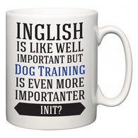 Inglish is Like Well Important But Dog Training Is Even More Importanter INIT?  Mug