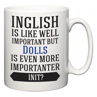 Inglish is Like Well Important But Dolls Is Even More Importanter INIT?  Mug
