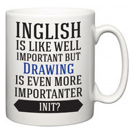Inglish is Like Well Important But Drawing Is Even More Importanter INIT?  Mug