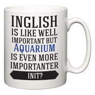Inglish is Like Well Important But Aquarium Is Even More Importanter INIT?  Mug