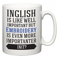 Inglish is Like Well Important But Embroidery Is Even More Importanter INIT?  Mug