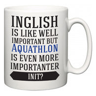 Inglish is Like Well Important But Aquathlon Is Even More Importanter INIT?  Mug