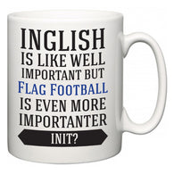 Inglish is Like Well Important But Flag Football Is Even More Importanter INIT?  Mug