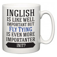 Inglish is Like Well Important But Fly Tying Is Even More Importanter INIT?  Mug
