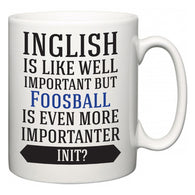 Inglish is Like Well Important But Foosball Is Even More Importanter INIT?  Mug