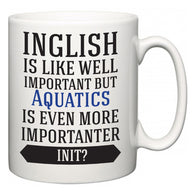 Inglish is Like Well Important But Aquatics Is Even More Importanter INIT?  Mug