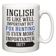 Inglish is Like Well Important But Fox Hunting Is Even More Importanter INIT?  Mug