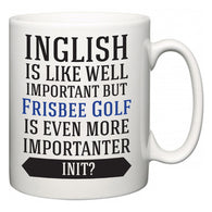 Inglish is Like Well Important But Frisbee Golf Is Even More Importanter INIT?  Mug