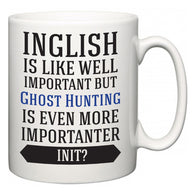 Inglish is Like Well Important But Ghost Hunting Is Even More Importanter INIT?  Mug