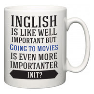 Inglish is Like Well Important But Going to movies Is Even More Importanter INIT?  Mug