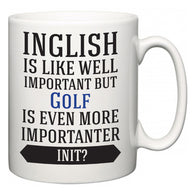 Inglish is Like Well Important But Golf Is Even More Importanter INIT?  Mug